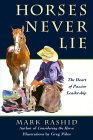 Horses Never Lie: The Heart of Passive Leadership by Mark Rashid